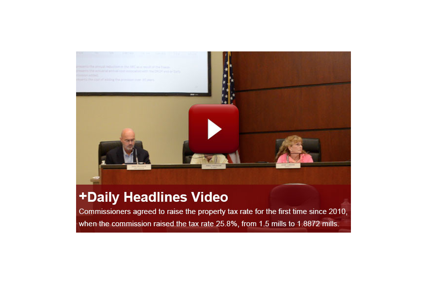 Commissioners agreed to raise the property tax rate for the first time since 2010, when the commission raised the tax rate 25.8%, from 1.5 mills to 1.8872 mills.